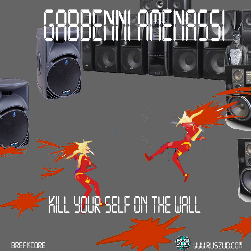 Gabbenni Amenassi - Kill Your Self On The Wall.RUSZUD.Ragga Jungle, BreakCore, Gabber, MashUp, Grindcore