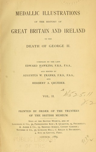 Medallic illustrations of the history of Great Britain and Ireland to the death of George II.