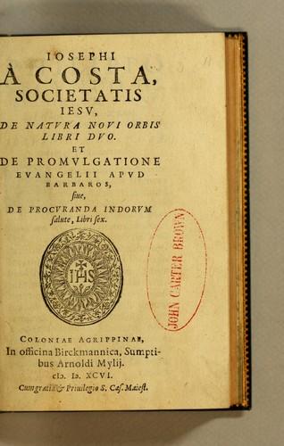Download Iosephi A Costa, Societatis Iesv, De natvra novi orbis libri dvo. et De promvlgatione evangelii apvd barbaros, siue, De procvranda Indorvm salute, libri sex.