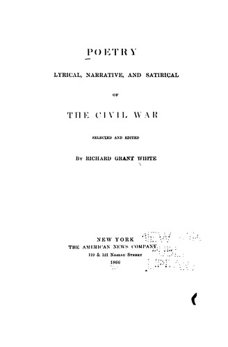 Poetry, lyrical, narrative, and satirical, of the Civil War.