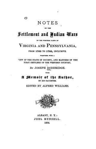 Notes on the settlement and Indian wars of the western parts of Virginia and Pennsylvania, from 1763 to 1783, inclusive