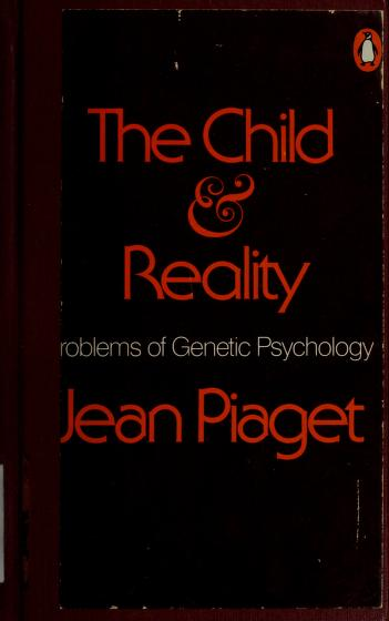 Child and Reality by Jean Piaget