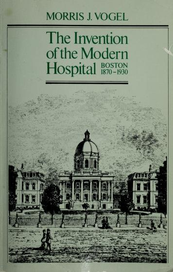 Cover of: The Invention of the Modern Hospital | Morris J. Vogel