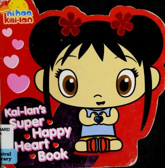 Cover of: Kai-lan's super happy heart book | Maggie Testa
