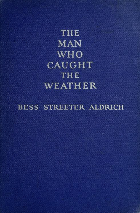 The man who caught the weather,and other stories by Bess Streeter Aldrich