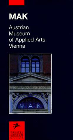 MakAustrian Museum of Applied Arts, Vienna (Prestel Museum Guides) by Peter Noever