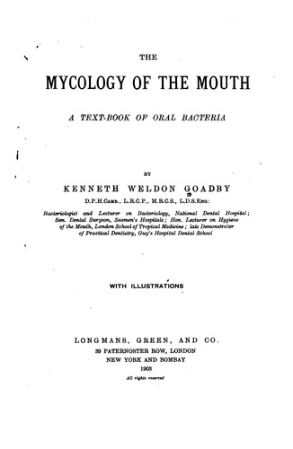 The mycology of the mouth by Goadby, Kenneth Weldon Sir