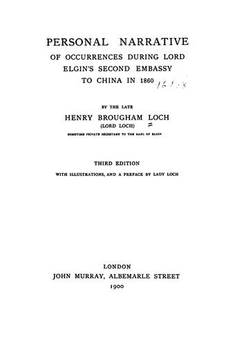 Personal narrative of occurrences during Lord Elgin's second embassay to China in 1860 by Loch, Henry Brougham Loch Baron