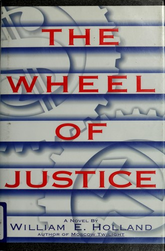 The wheel ofjustice by William E. Holland