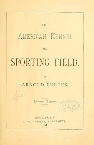 The American kennel and sporting field by Arnold Burges