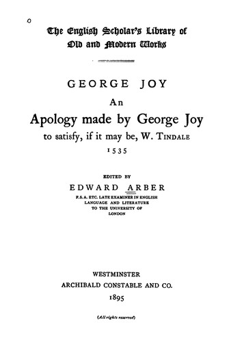 An Apology Made by George Joy: To Satisfy, If it May Be, W. Tindale, 1535 by George Joye